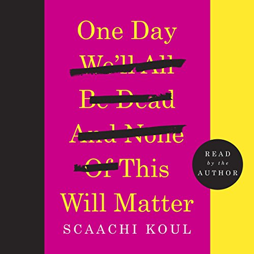 One Day We'll All Be Dead and None of This Will Matter     Essays              Written by:                                                                                                                                 Scaachi Koul                               Narrated by:                                                                                                                                 Scaachi Koul                      Length: 5 hrs and 29 mins     25 ratings     Overall 4.4