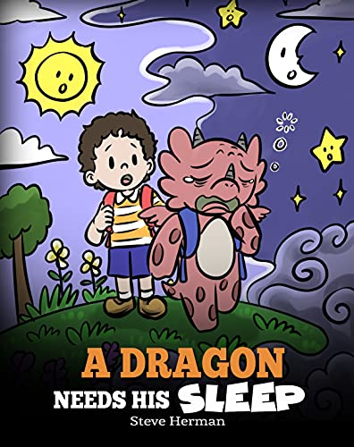 A Dragon Needs His Sleep: A Story About The Importance of A Good Night's Sleep (My Dragon Books Book 48)