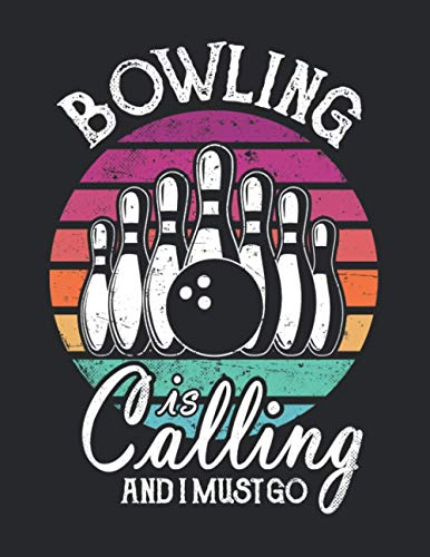 Bowling Is Calling And I Must Go: Funny Cool Bowling Journal | Notebook | Workbook Diary | Planner-8.5x11 - 120 Quad Paper Pages. Cute Unique Comic ... Bowling Players, Champions, Fans, Enthusiasts