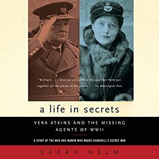 A Life in Secrets     Vera Atkins and the Missing Agents of WWII              By:                                                                                                                                 Sarah Helm                               Narrated by:                                                                                                                                 Nicola Barber                      Length: 19 hrs and 19 mins     7 ratings     Overall 4.4