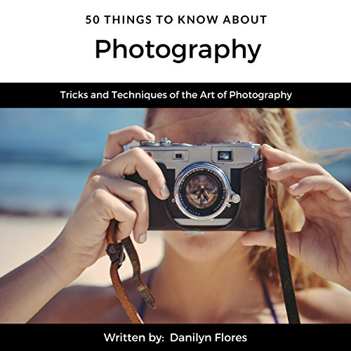 50 Things to Know About Photography: Tricks and Techniques of the Art of Photography cover art