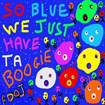 So Blue We Just Have Ta Boogie - The EP