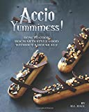 Accio Yumminess!: How to cook Hogwarts Style food without a House Elf
