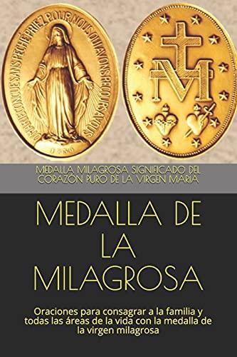 MEDALLA DE LA MILAGROSA: Oraciones para consagrar a la familia y todas las áreas de la vida con la medalla de la virgen milagrosa