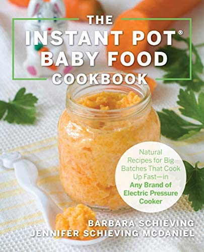 The Instant Pot Baby Food Cookbook Wholesome Recipes That Cook Up Fast in Any Brand of Electric product image