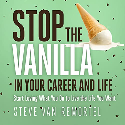 Stop the Vanilla in Your Career and Life Audiobook By Steve Van Remortel cover art