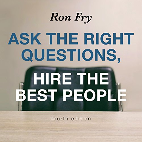 Ask the Right Questions, Hire the Best People, Fourth Edition audiobook cover art
