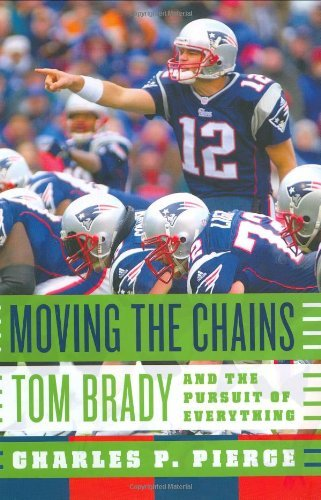 Moving the Chains: Tom Brady and the Pursuit of Everything by Charles P. Pierce (2006-10-31)
