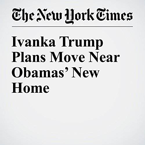 Ivanka Trump Plans Move Near Obamas' New Home copertina
