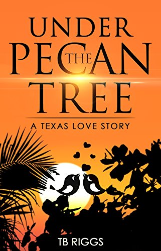 Book: Under The Pecan Tree - A Texas Love Story by TB Riggs