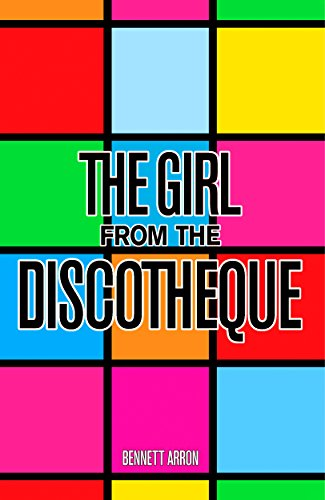 Book: THE GIRL FROM THE DISCOTHEQUE by Bennett Arron