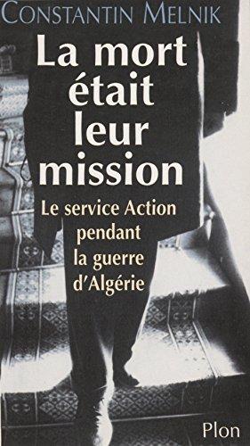 La Mort était leur mission: Le service Action durant la guerre d'Algérie