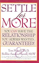 Settle For More: You Can Have The Relationship You Always Wanted…guaranteed!