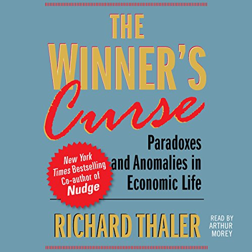 The Winner's Curse: Paradoxes and Anomalies of Economic Life