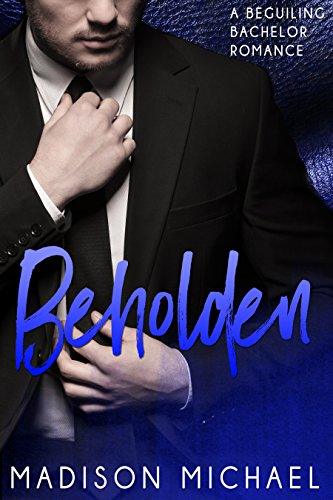 Book: Beholden (The Beguiling Bachelors Book 2) by Madison Michael