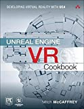 Unreal Engine VR Cookbook: Developing Virtual Reality with UE4 (Addison-Wesley Game Design and Development)