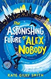 The Astonishing Future of Alex Nobody (English Edition)