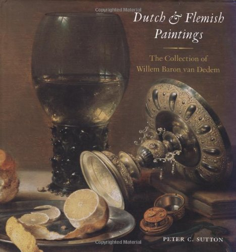 Dutch and Flemish Paintings: The Collection of Willem, Baron Van Dedem