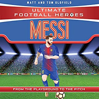 Messi      Ultimate Football Heroes - Collect Them All!              By:                                                                                                                                 Matt Oldfield,                                                                                        Tom Oldfield                               Narrated by:                                                                                                                                 Joe Jameson                      Length: 2 hrs and 47 mins     Not rated yet     Overall 0.0