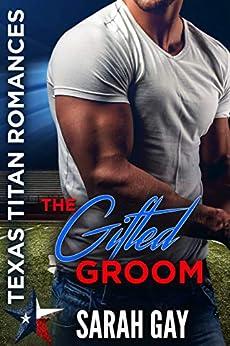 The Gifted Groom: Texas Titan Romances (Moore Family Romance Book 1) by [Sarah Gay]