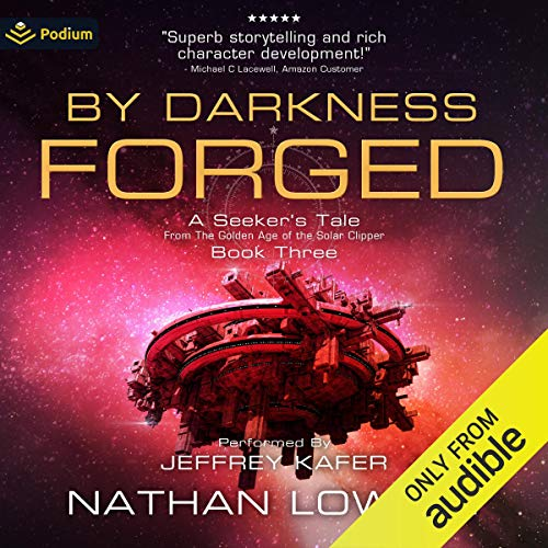 By Darkness Forged: A Seeker's Tale from the Golden Age of the Solar Clipper, Book 3