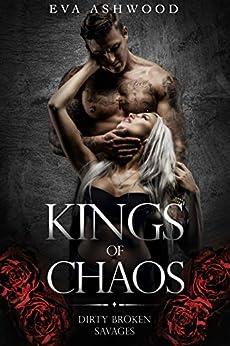 Kings of Chaos: A Dark Romance (Dirty Broken Savages Book 1) by [Eva Ashwood]