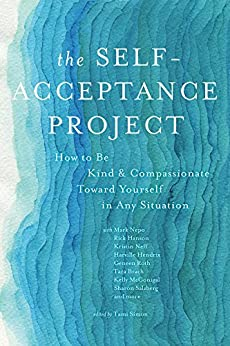 The Self-Acceptance Project: How to Be Kind and Compassionate Toward Yourself in Any Situation by [Various Authors, Tami Simon, Tara Brach, Friedemann Schaub, Karla McLaren, Steven C. Hayes, Jay Earley, Erin Olivo, Harville Hendrix, Kristin Neff, Judith Blackstone, Bruce Tift, Jeff Foster, Raphael Cushnir, Geneen Roth, Mark Nepo, Rick Hanson, Kelly McGonigal, Colin Tipping, Robert Augustus Masters, Sharon Salzberg]