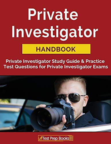 Private Investigator Handbook: Private Investigator Study Guide & Practice Test Questions for Privat