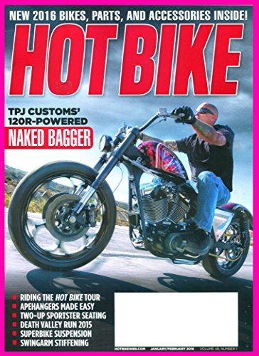 Hot Bike January February 2016 Magazine TPJ CUSTOMS' 120R-POWERED NAKED BAGGER New Bikes, Parts & Accessories RIDING THE HOT BIKE TOUR Apehangers Make Easy