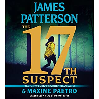 The 17th Suspect                   Written by:                                                                                                                                 James Patterson,                                                                                        Maxine Paetro                               Narrated by:                                                                                                                                 January LaVoy                      Length: 6 hrs and 57 mins     27 ratings     Overall 4.6