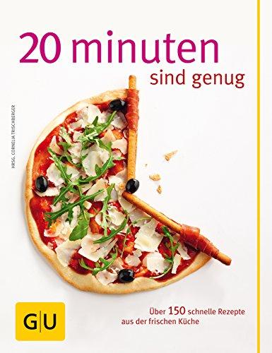20 Minuten sind genug!: Über 150 Rezepte aus der frischen...