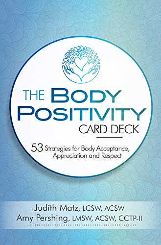 The Body Positivity Card Deck: 53 Strategies for Body Acceptance, Appreciation and Respect