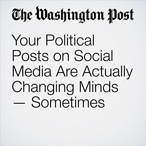 Your Political Posts on Social Media Are Actually Changing Minds — Sometimes audiobook cover art