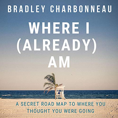 Where I (Already) Am Audiobook By Bradley Charbonneau cover art