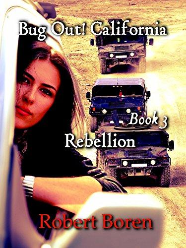 Bug Out! California Book 3: Rebellion by [Robert Boren]
