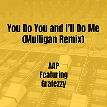 You Do You and I'll Do Me (Mulligan Remix)