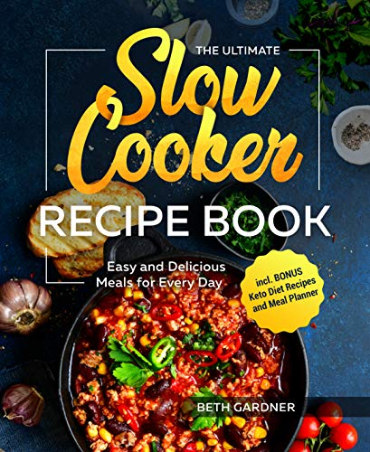 The Ultimate Slow Cooker Recipe Book: Easy and Delicious Meals for Every Day incl. BONUS Keto Diet Recipes and Meal Planner (English Edition)