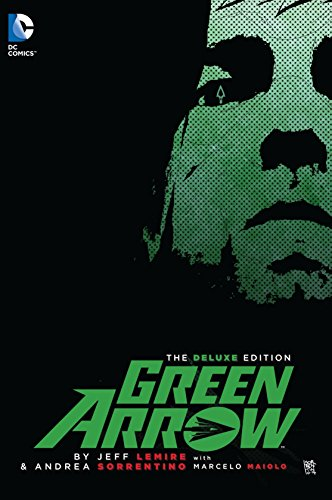 Green Arrow By Jeff Lemire & Andrea Sorrentino Deluxe Edition