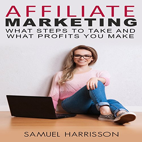 Affiliate Marketing: What Steps to Take and What Profits You Make cover art