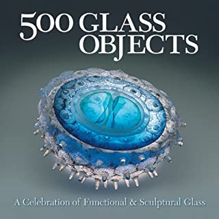 500 Glass Objects: A Celebration of Functional & Sculptural Glass (500 Series)