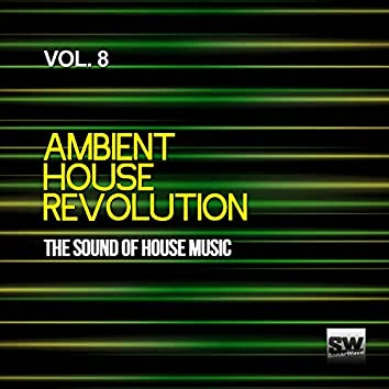 Ambient House Revolution, Vol. 8 (The Sound Of House Music)