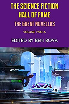 The Science Fiction Hall of Fame Volume Two-A: The Great Novellas by [Robert A. Heinlein, Poul Anderson, Jack Williamson, Theodore Sturgeon, H.G. Wells, Cordwainer Smith, Eric Frank Russell, Henry Kuttner, C. L.  Moore, Ben Bova]