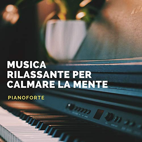 Musica rilassante per calmare la mente pianoforte