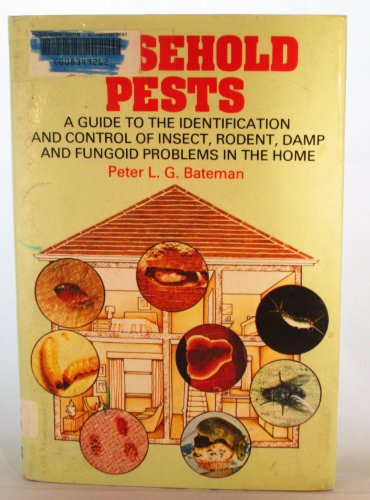 Household pests: A guide to the identification and control of insect, rodent, damp, and fungoid problems in the home