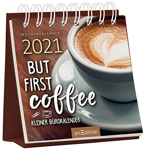 Miniwochenkalender 2021 ... But first coffee. Kleiner Bürokalender