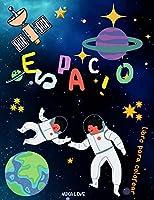 ESPACIO libro para colorear: Colorear el espacio con planetas, astronautas, naves espaciales, cohetes y estrellas para niños.