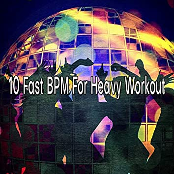 10 Fast BPM For Heavy Workout