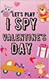 LET'S PLAY I SPY VALENTINE'S DAY: Great For Toddlers And Preschulers   With This Book, You Will Learn The A-z Alphabet and Various Words, As Well As Develop ... And Perceptiveness (English Edition)