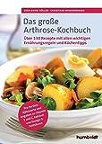 Das große Arthrose-Kochbuch: Über 130 köstliche Rezepte. Pro Portion: Nährwerte und Angaben zu...