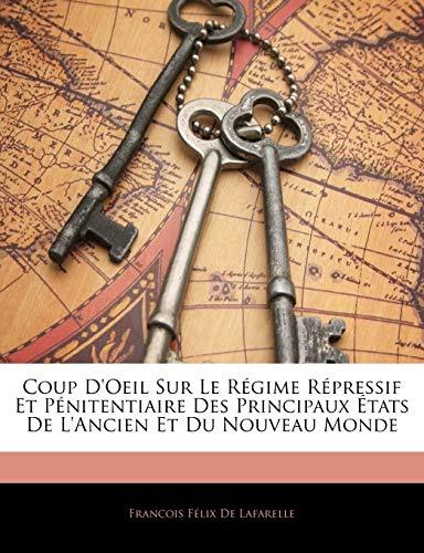 Coup D'Oeil Sur Le Régime Répressif Et Pénitentiaire Des Principaux États De L'Ancien Et Du Nouveau Monde (French Edition)